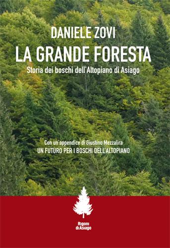 La grande foresta. Storia dei boschi dell'Altopiano di Asiago